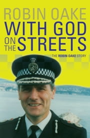 With God on the Streets - The Robin Oake Story ebook by Robin Oake