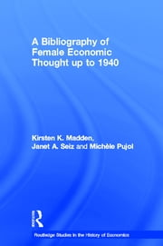 A Bibliography of Female Economic Thought up to 1940 ebook by Kirsten Madden,Michele Pujol,Janet Seiz