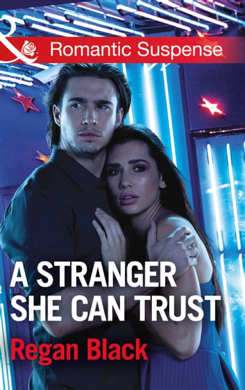A Stranger She Can Trust (Mills & Boon Romantic Suspense) (Escape Club Heroes, Book 2) ebook by Regan Black