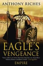 The Eagle's Vengeance: Empire VI eBook by Anthony Riches