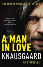A Man In Love - My Struggle Book 2 ebook by Karl Ove Knausgaard, Don Bartlett