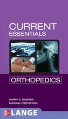 CURRENT Essentials Orthopedics ebook by Michael Fitzpatrick, Harry Skinner