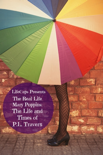 The Real Life Mary Poppins: The Life and Times of P.L. Travers ebook by Paul Brody