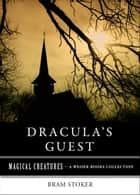 Dracula's Guest - Magical Creatures, A Weiser Books Collection ebook by Bram Stoker, Varla Ventura