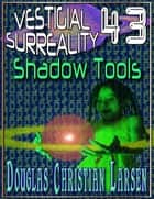 Vestigial Surreality: 43: Shadow Tools ebook by Douglas Christian Larsen