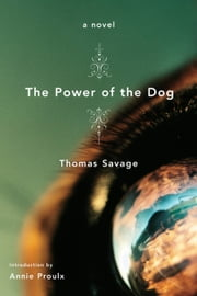 The Power of the Dog - A Novel ebook by Thomas Savage,Annie Proulx