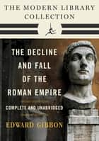 Decline and Fall of the Roman Empire: The Modern Library Collection (Complete and Unabridged) ebook by Edward Gibbon, Gian Battista Piranesi, Daniel J. Boorstin