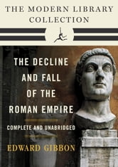 Decline and Fall of the Roman Empire: The Modern Library Collection (Complete and Unabridged) ebook by Edward Gibbon