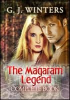 The Magaram Legends: The Complete Book ebook by G. J. Winters