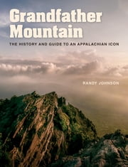 Grandfather Mountain - The History and Guide to an Appalachian Icon ebook by Randy Johnson