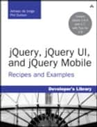 jQuery, jQuery UI, and jQuery Mobile - Recipes and Examples ebook by Adriaan de Jonge, Phil Dutson