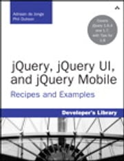 jQuery, jQuery UI, and jQuery Mobile - Recipes and Examples ebook by Adriaan de Jonge,Phil Dutson
