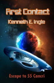 First Contact: Escape to 55 Cancri ebook by Kenneth E. Ingle