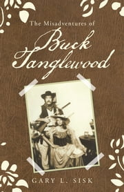 The Misadventures of Buck Tanglewood ebook by Gary L. Sisk