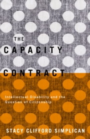 The Capacity Contract - Intellectual Disability and the Question of Citizenship ebook by Stacy Clifford Simplican