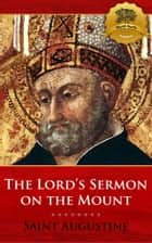 The Lord's Sermon on the Mount ebook by St. Augustine, Wyatt North
