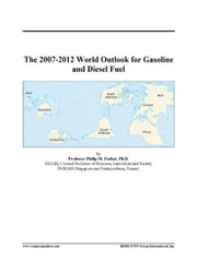 The 2007-2012 World Outlook for Gasoline and Diesel Fuel ebook by ICON Group International, Inc.