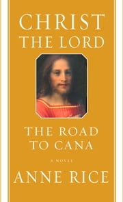 Christ the Lord: The Road to Cana ebook by Anne Rice