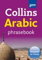 Collins Gem Arabic Phrasebook and Dictionary (Collins Gem) ebook by Collins Dictionaries