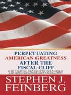 Perpetuating American Greatness after the Fiscal Cliff ebook by Stephen  J. Feinberg