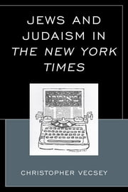 Jews and Judaism in The New York Times ebook by Ph. D Vecsey
