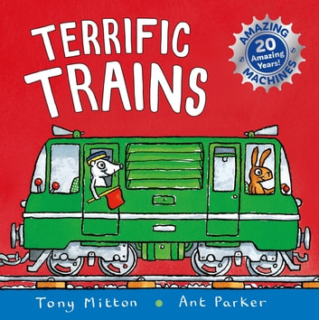 Amazing Machines: Terrific Trains - Anniversary edition eBook by Tony Mitton