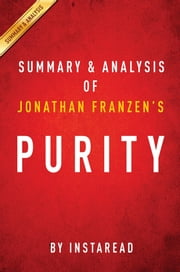 Summary of Purity - by Jonathan Franzen | Includes Analysis ebook by Instaread Summaries