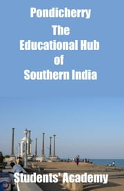 Pondicherry-The Educational Hub of Southern India ebook by Students' Academy
