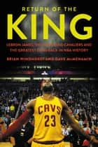 Return of the King - LeBron James, the Cleveland Cavaliers and the Greatest Comeback in NBA History ebook by Brian Windhorst, Dave McMenamin
