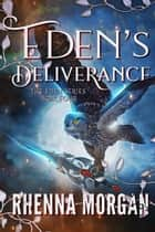 Eden's Deliverance - The Eden Series, #4 ebook by Rhenna Morgan