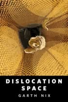 Dislocation Space - A Tor.com Original ebook by Garth Nix