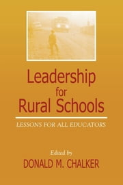 Leadership for Rural Schools - Lessons for All Educators ebook by Donald M. Chalker,Alan De Young,Mary Jean Ronan Herzog,Robert Pittman,Penny Smith,Marilyn L. Grady,Bernita L. Krumm,Edward W. Chance,Robert C. Morris,Richard M. Haynes,Casey Hurley,Eleanor Blair Hilty,Anna Hicks,Bob Houghton,William Clauss,Emil J. Heller,Les Potter, Ed. D., academic chair, associate professor, college of education, Daytona State College
