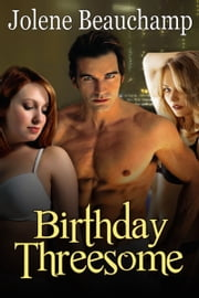 Birthday Threesome ebook by Jolene Beauchamp