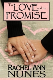 To Love and To Promise ebook by Rachel Ann Nunes