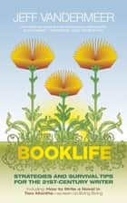 Booklife ebook by Jeff VanderMeer,Matt Staggs,Nathan Ballingrud,Matthew Cheney,James Crossley