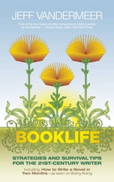 Booklife - Strategies and Survival Tips for the 21st-Century Writer ebook by Jeff VanderMeer,Matt Staggs,Nathan Ballingrud,Matthew Cheney,James Crossley