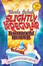 Uncle John's Slightly Irregular Bathroom Reader ebook by Bathroom Readers' Institute