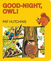 Good Night, Owl! ebook by Pat Hutchins,Pat Hutchins