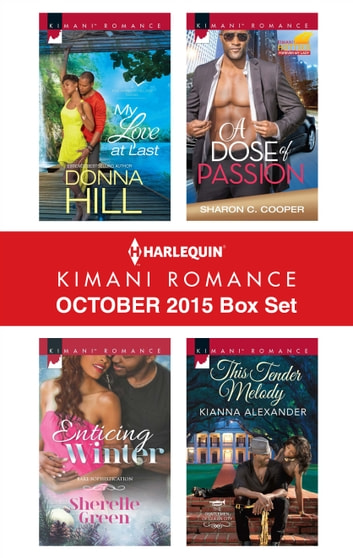 Harlequin Kimani Romance October 2015 Box Set - My Love at Last\Enticing Winter\A Dose of Passion\This Tender Melody ebook by Donna Hill,Sherelle Green,Sharon C. Cooper,Kianna Alexander