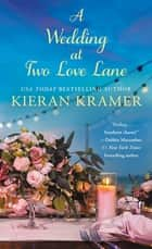 A Wedding At Two Love Lane ebook by Kieran Kramer