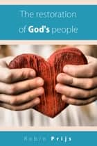 The restoration of God's people ebook by Robin Prijs