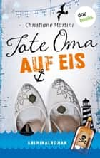 Tote Oma auf Eis - Kriminalroman ebook by Christiane Martini