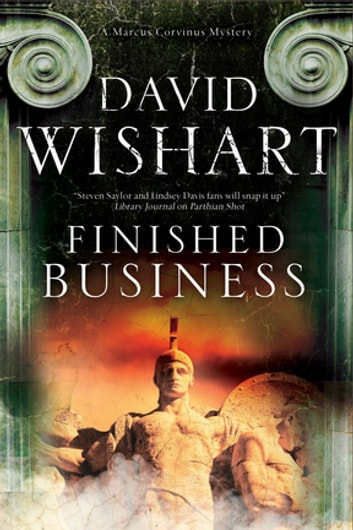 Finished Business - A Marcus Corvinus Mystery set in Ancient Rome eBook by David Wishart