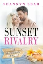 Sunset Rivalry - The Caliendo Resort: : A Small-Town Beach Romance, #2 ebook by Shannyn Leah