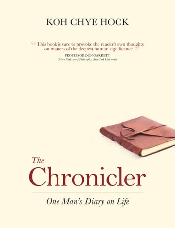 The Chronicler - One Man's Diary on Life ebook by Koh Chye Hock