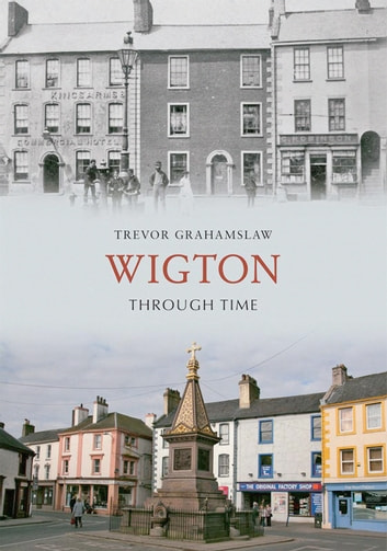 Wigton Through Time ebook by Trevor Grahamslaw