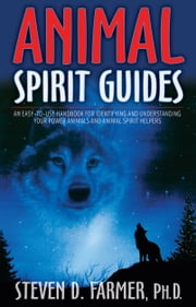Animal Spirit Guides - An Easy-to-Use Handbook for Identifying and Understanding Your Power Animals and Animal Spirit Helpers ebook by Steven Farmer