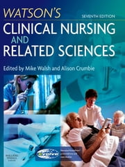 Watson's Clinical Nursing and Related Sciences ebook by Mike Walsh,Alison Crumbie,Anna Walsh,Angela McKeane