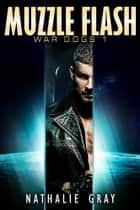War Dogs 1: Muzzle Flash ebook by Nathalie Gray