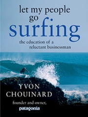 Let My People Go Surfing - The Education of a Reluctant Businessman ebook by Yvon Chouinard